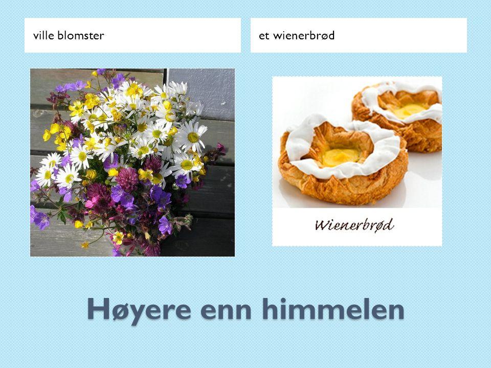 ville blomster et wienerbrød Høyere enn himmelen