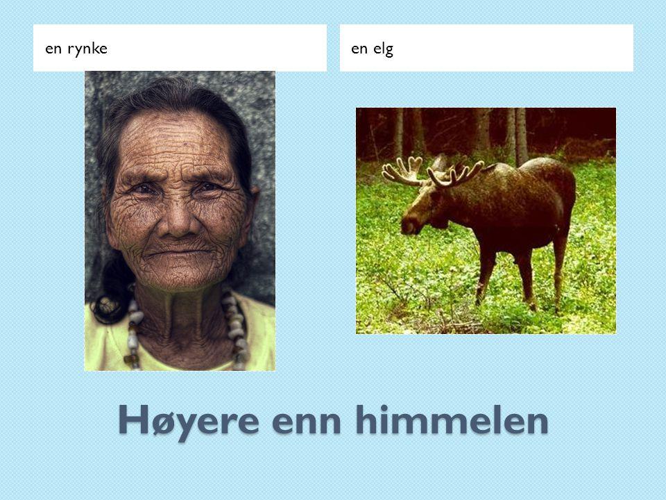 en rynke en elg Høyere enn himmelen