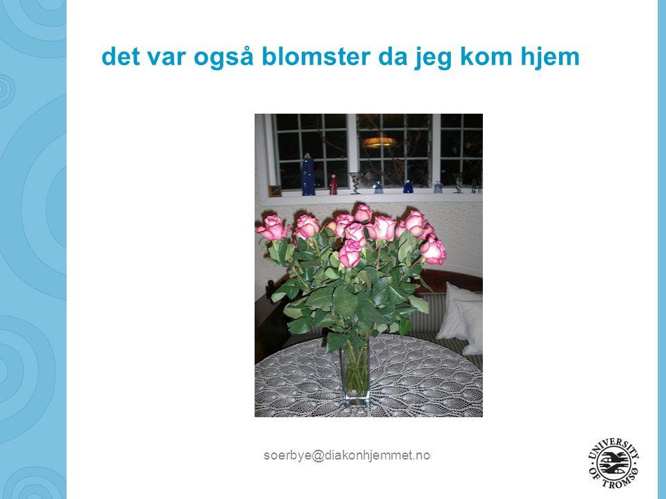 det var også blomster da jeg kom hjem