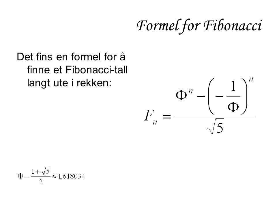 Formel for Fibonacci Det fins en formel for å finne et Fibonacci-tall langt ute i rekken: