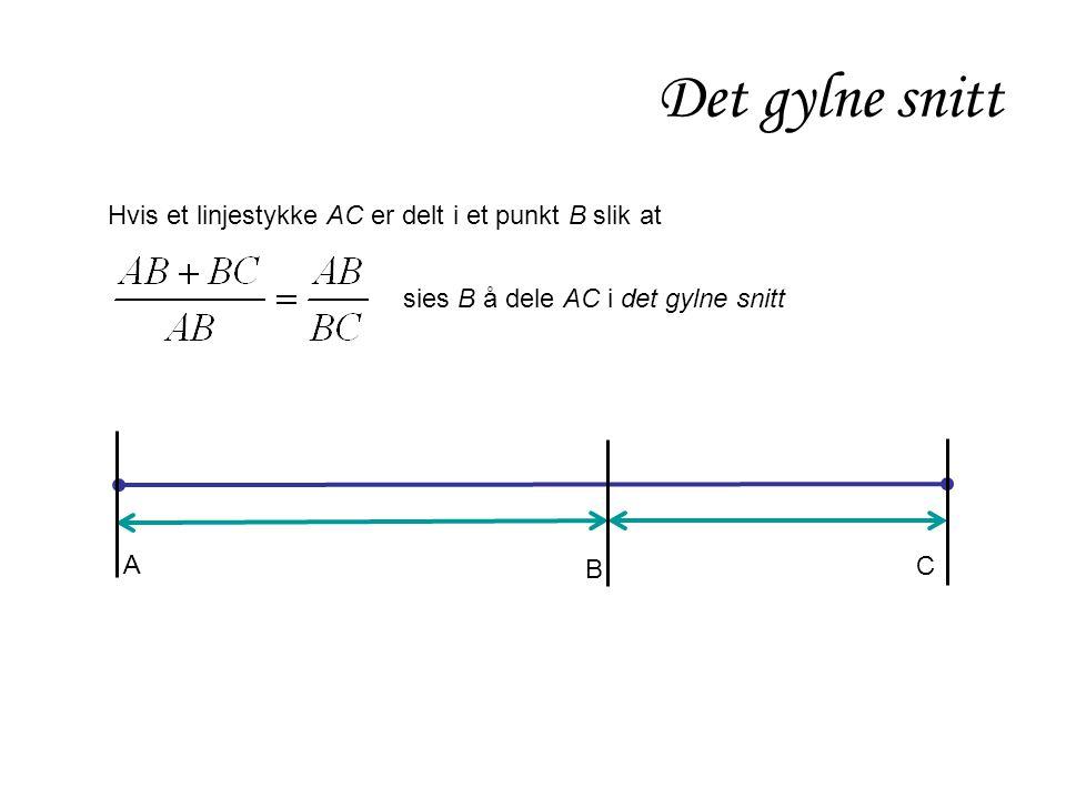 Det gylne snitt Hvis et linjestykke AC er delt i et punkt B slik at