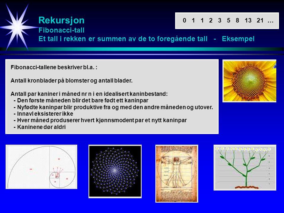 Rekursjon Fibonacci-tall Et tall i rekken er summen av de to foregående tall - Eksempel