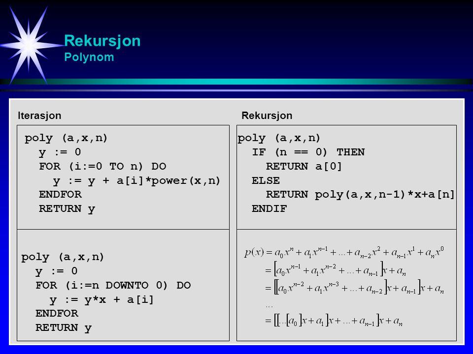 Rekursjon Polynom poly (a,x,n) y := 0 FOR (i:=0 TO n) DO
