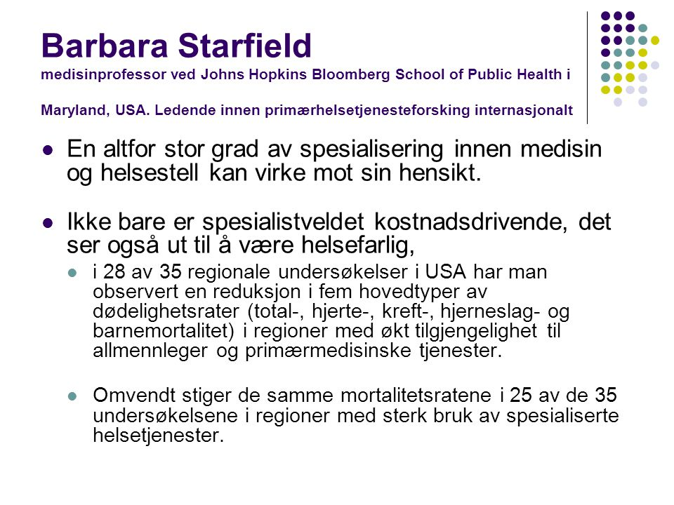Barbara Starfield medisinprofessor ved Johns Hopkins Bloomberg School of Public Health i Maryland, USA. Ledende innen primærhelsetjenesteforsking internasjonalt