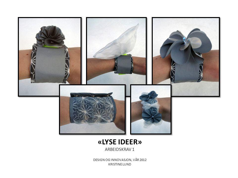 «LYSE IDEER» ARBEIDSKRAV 1 DESIGN OG INNOVASJON, VÅR 2012 KRISTINE LUND