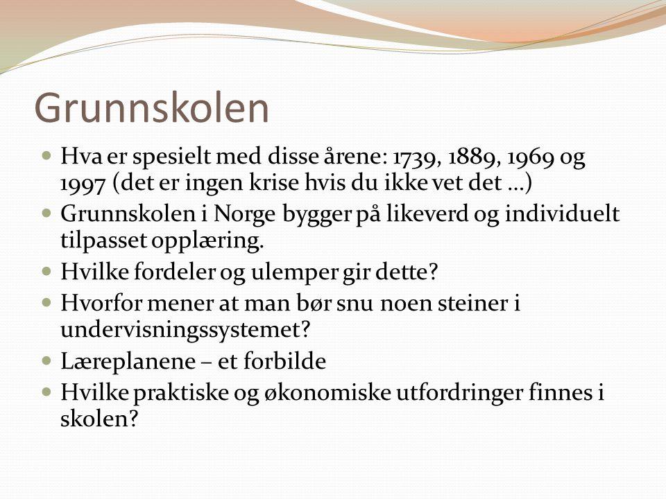 Grunnskolen Hva er spesielt med disse årene: 1739, 1889, 1969 og 1997 (det er ingen krise hvis du ikke vet det …)