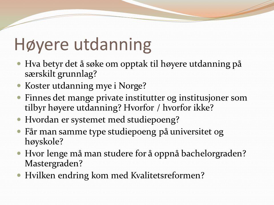 Høyere utdanning Hva betyr det å søke om opptak til høyere utdanning på særskilt grunnlag Koster utdanning mye i Norge
