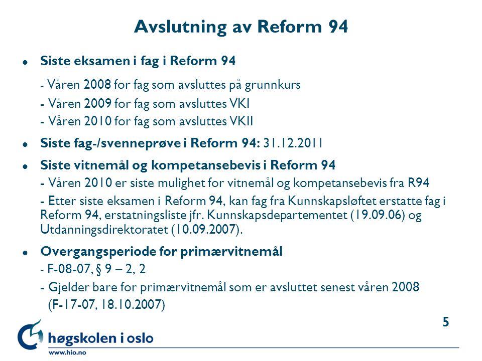 - Våren 2008 for fag som avsluttes på grunnkurs