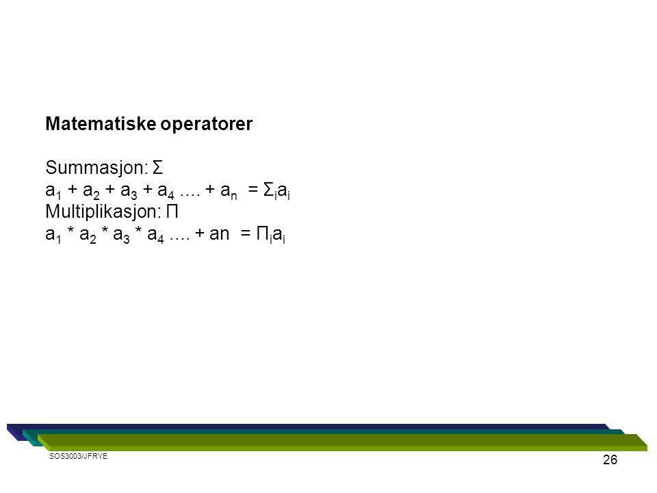 Matematiske operatorer Summasjon: Σ a1 + a2 + a3 + a4 .... + an = Σiai