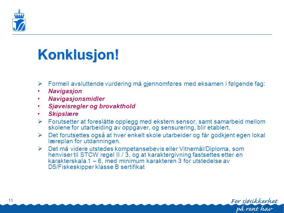 Konklusjon! Formell avsluttende vurdering må gjennomføres med eksamen i følgende fag: Navigasjon. Navigasjonsmidler.
