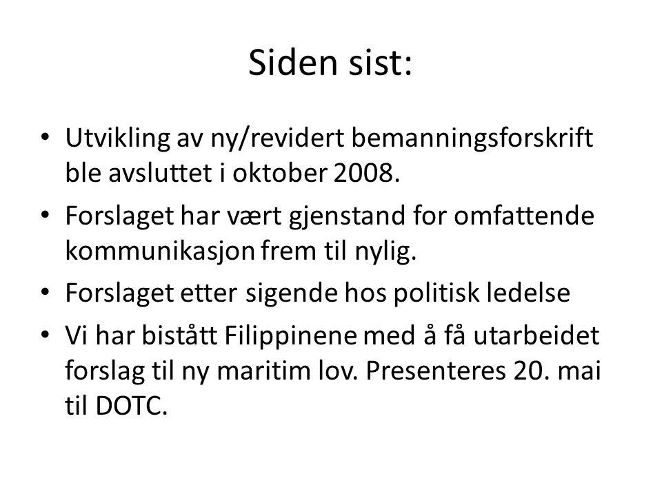 Siden sist: Utvikling av ny/revidert bemanningsforskrift ble avsluttet i oktober 2008.