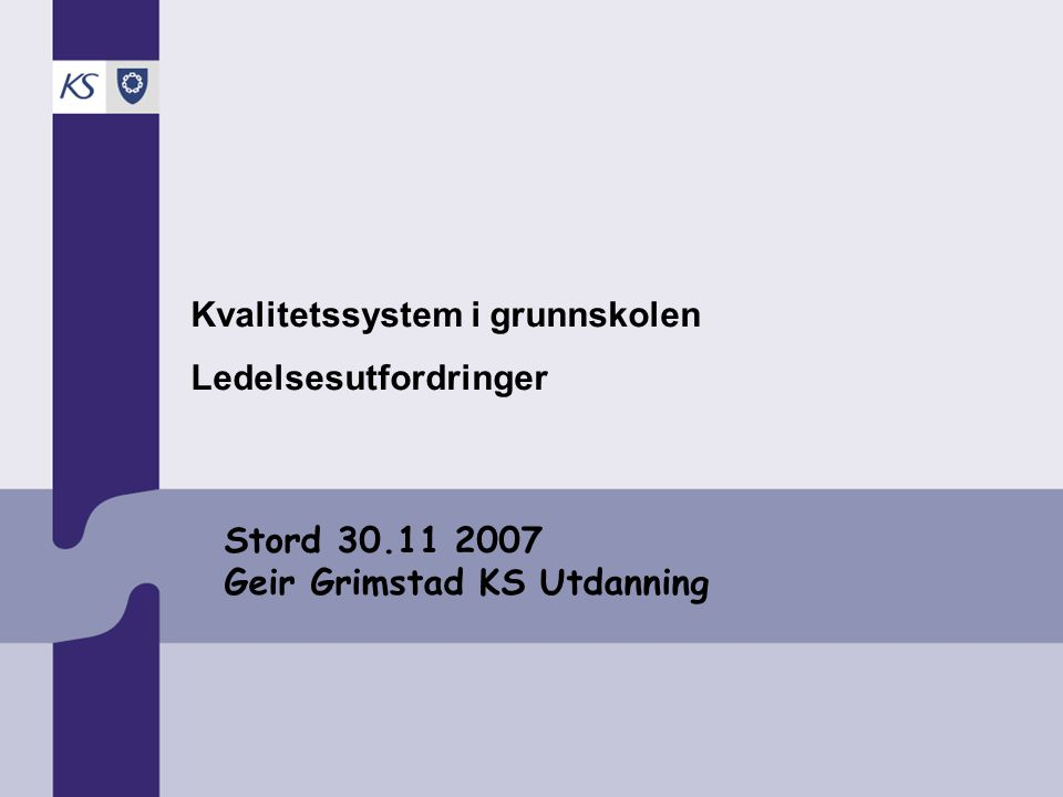Stord 30.11 2007 Geir Grimstad KS Utdanning