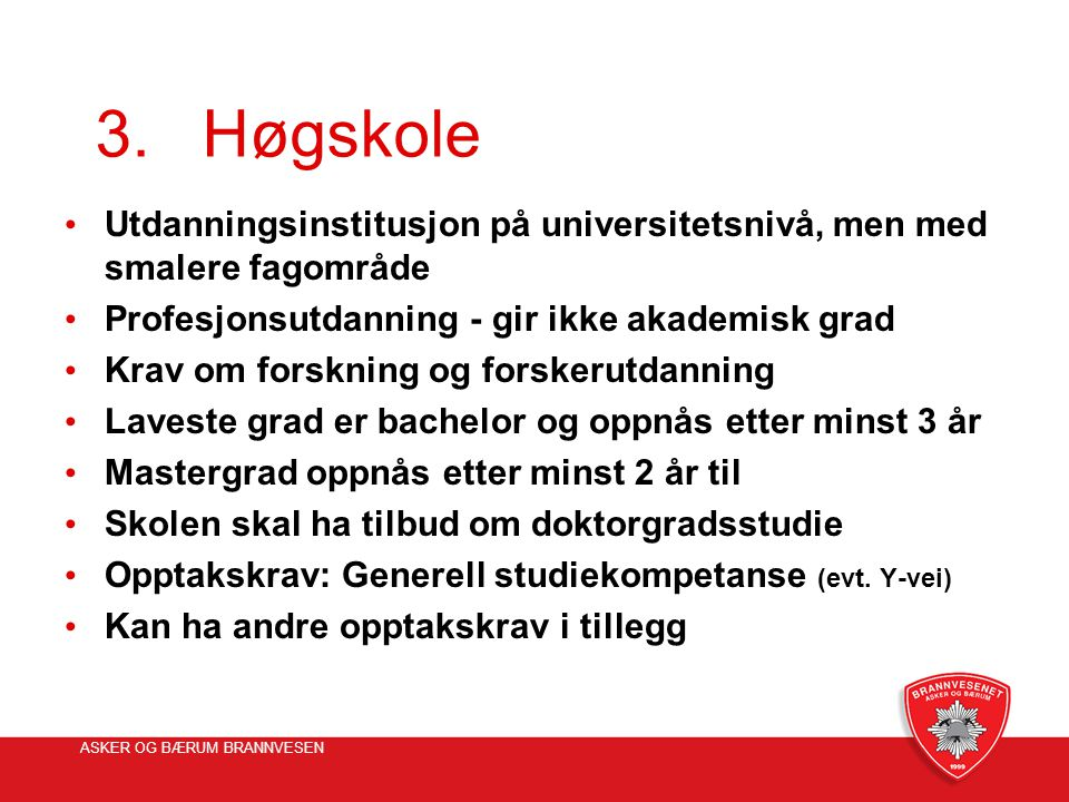 3. Høgskole Utdanningsinstitusjon på universitetsnivå, men med smalere fagområde. Profesjonsutdanning - gir ikke akademisk grad.