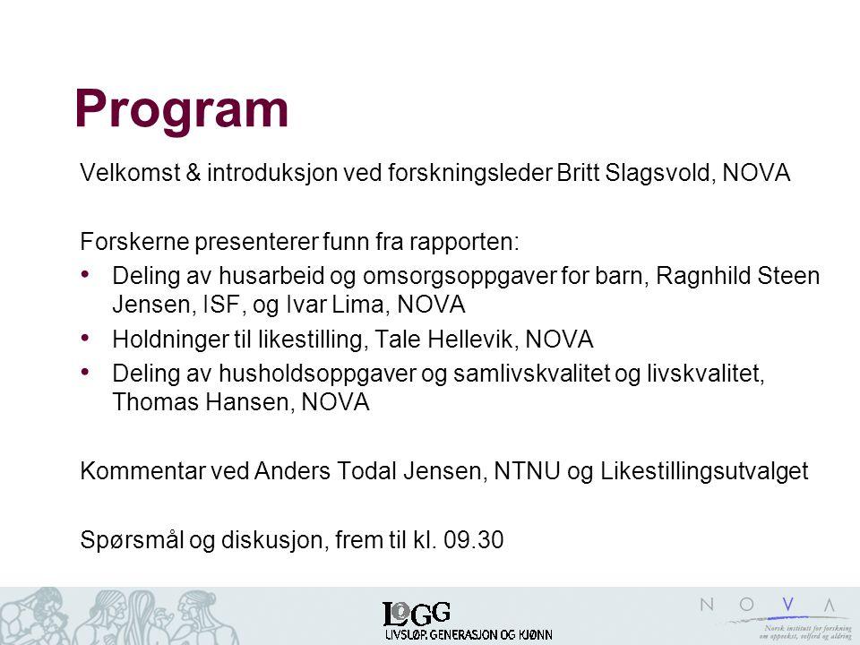 Program Velkomst & introduksjon ved forskningsleder Britt Slagsvold, NOVA. Forskerne presenterer funn fra rapporten: