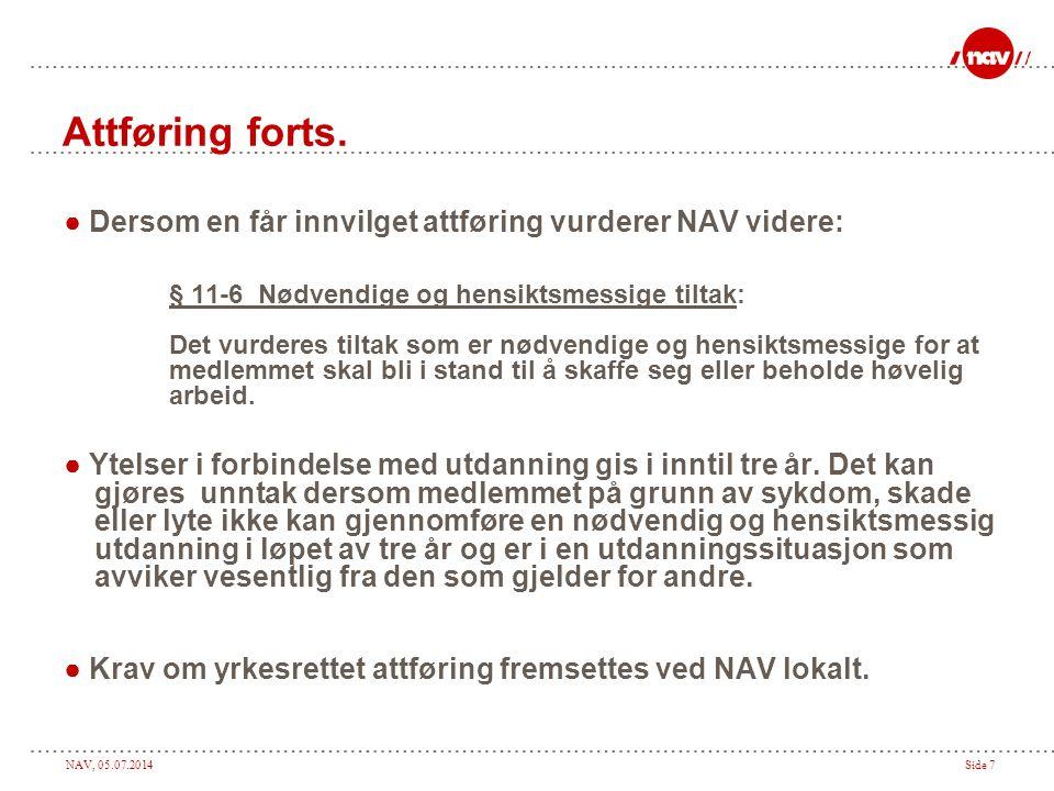 Attføring forts. ● Dersom en får innvilget attføring vurderer NAV videre: § 11-6 Nødvendige og hensiktsmessige tiltak: