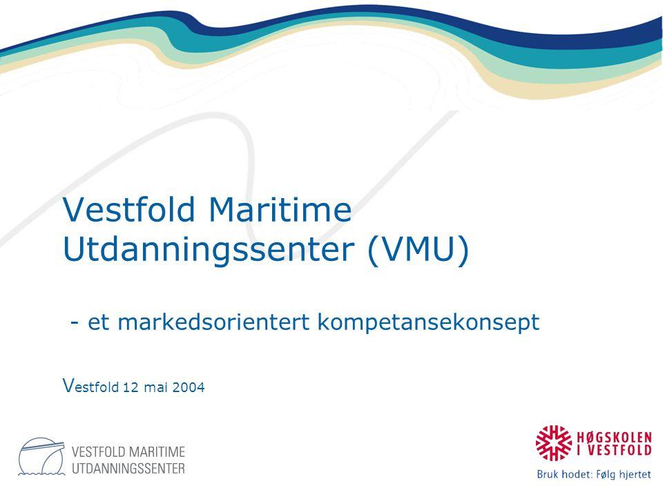 Vestfold Maritime Utdanningssenter (VMU) - et markedsorientert kompetansekonsept Vestfold 12 mai 2004