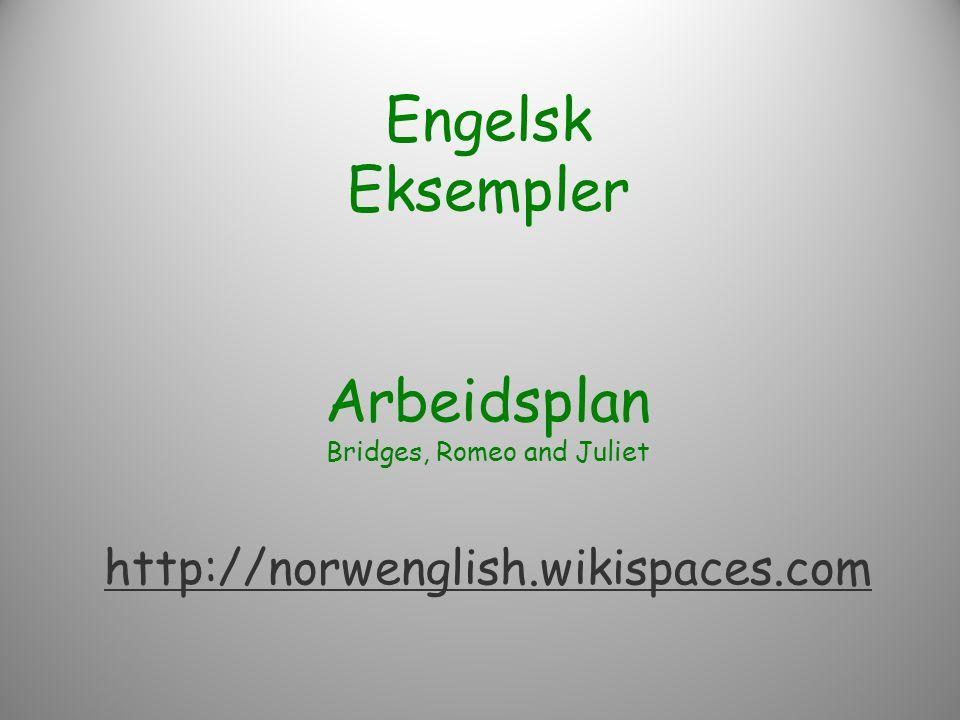 Engelsk Eksempler Arbeidsplan Bridges, Romeo and Juliet http://norwenglish.wikispaces.com