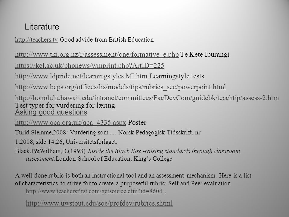 Literature http://teachers.tv Good advide from British Education. http://www.tki.org.nz/r/assessment/one/formative_e.php Te Kete Ipurangi.