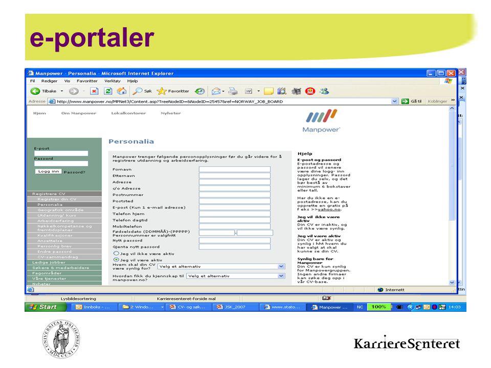 e-portaler De fleste store virksomhetene, departementene og direktoratene har egne e-portaler. Hvor du fyller inn din CV i bestemte kategorier.
