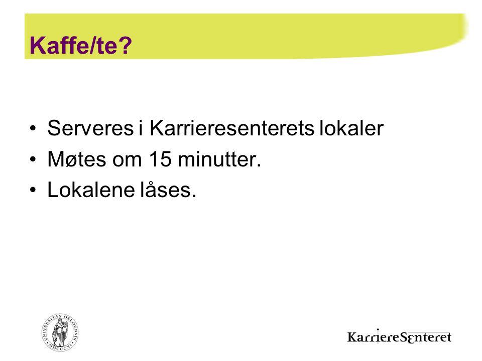 Kaffe/te Serveres i Karrieresenterets lokaler Møtes om 15 minutter.