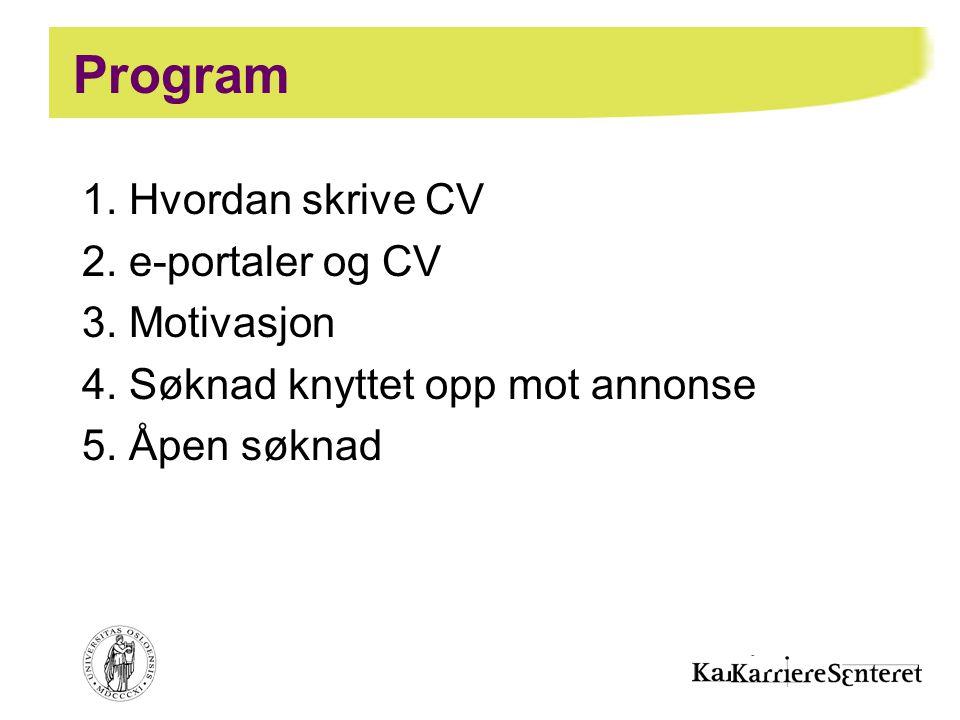 Program 1. Hvordan skrive CV 2. e-portaler og CV 3. Motivasjon