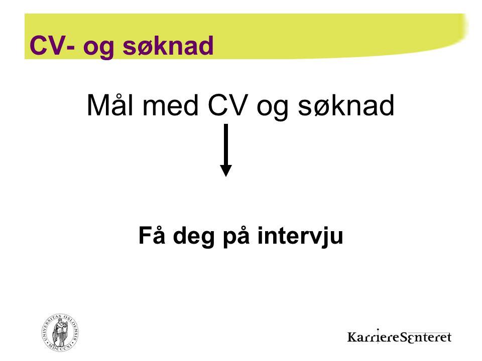 Mål med CV og søknad CV- og søknad Få deg på intervju