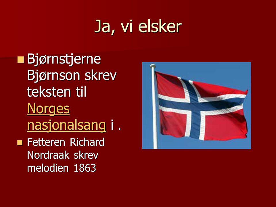 Ja, vi elsker Bjørnstjerne Bjørnson skrev teksten til Norges nasjonalsang i .