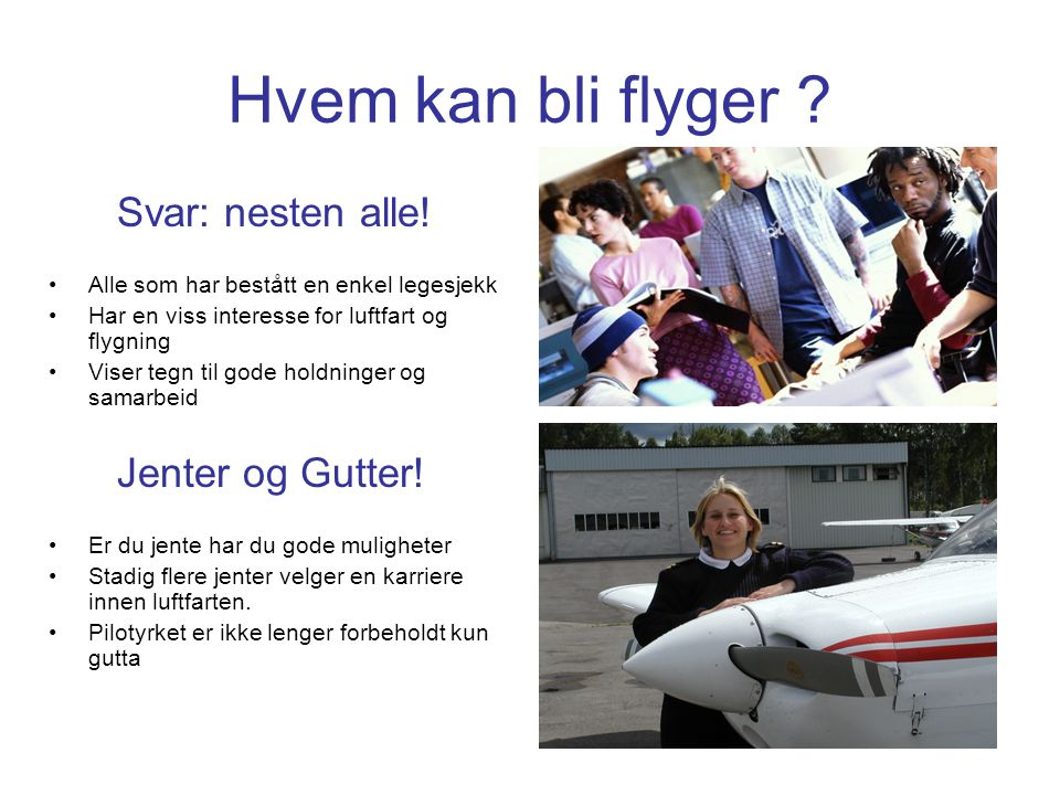 Hvem kan bli flyger Svar: nesten alle! Jenter og Gutter!