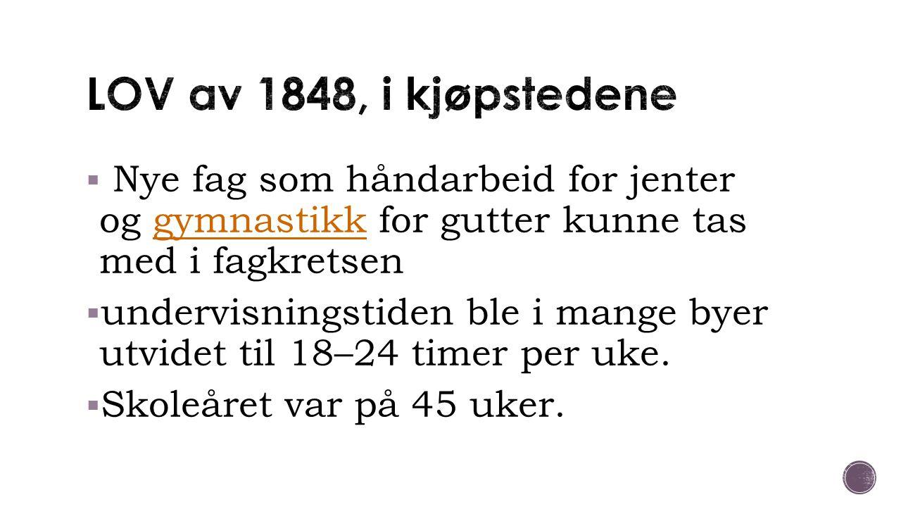 LOV av 1848, i kjøpstedene Nye fag som håndarbeid for jenter og gymnastikk for gutter kunne tas med i fagkretsen.