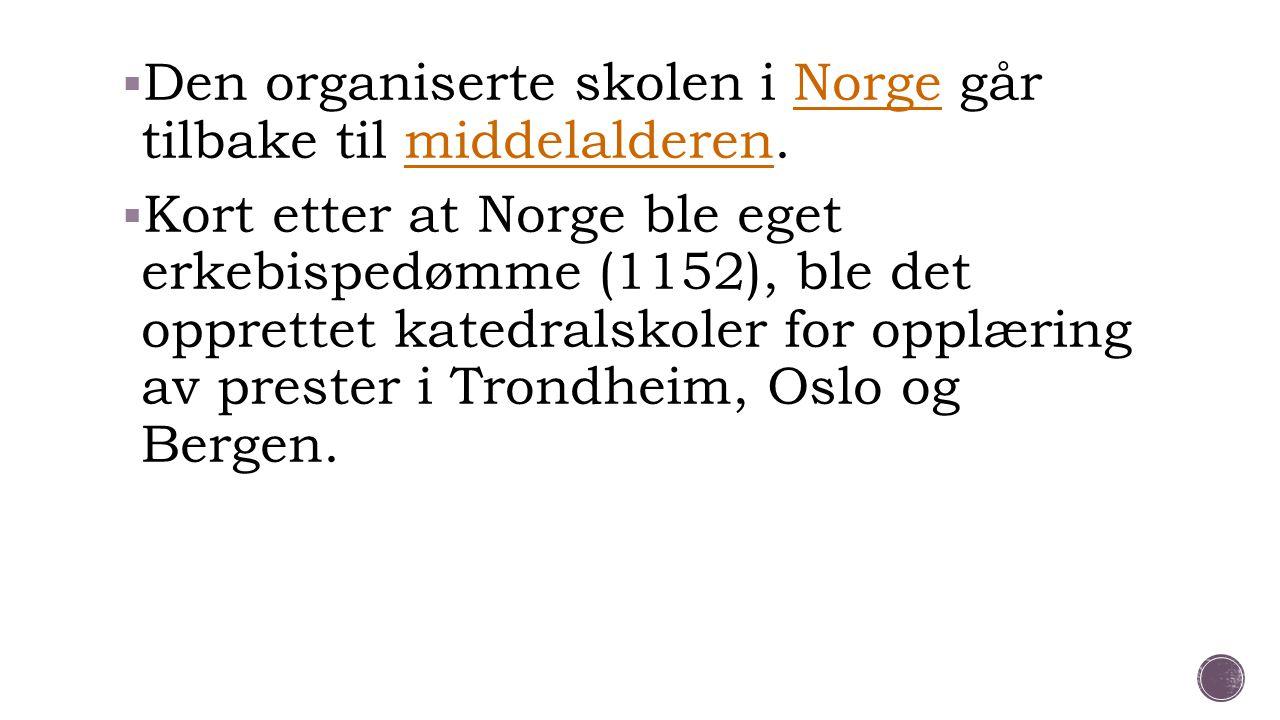 Den organiserte skolen i Norge går tilbake til middelalderen.