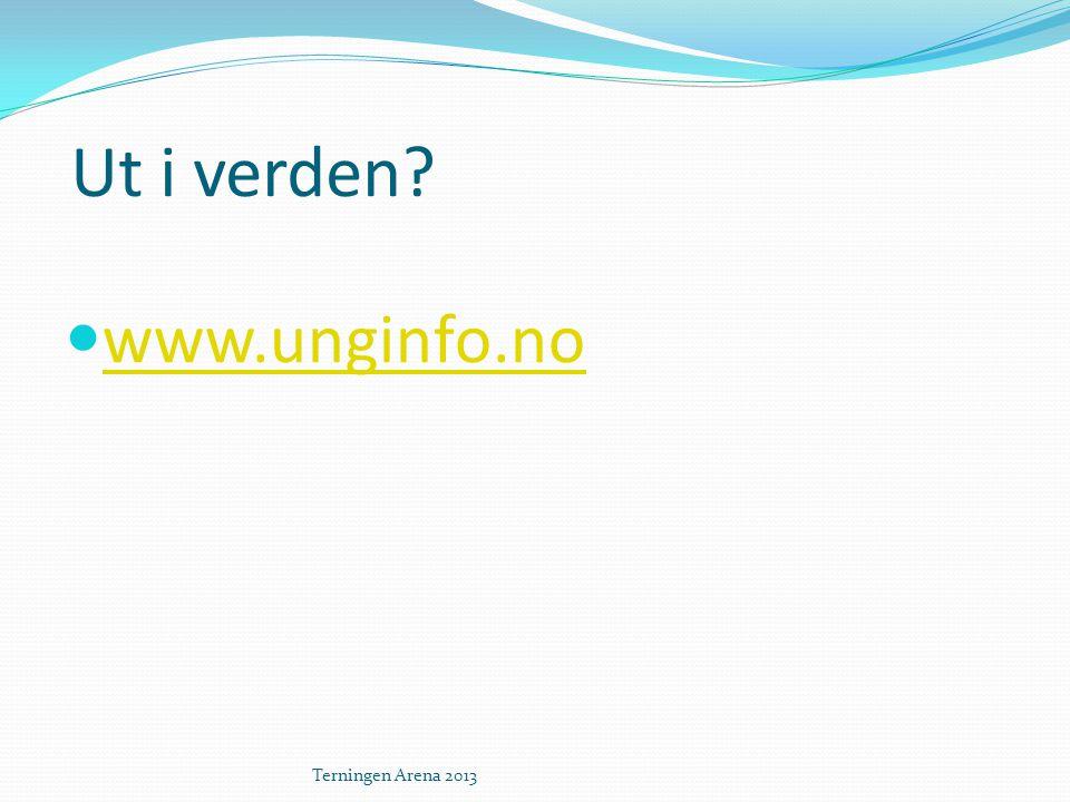 Ut i verden www.unginfo.no Terningen Arena 2013