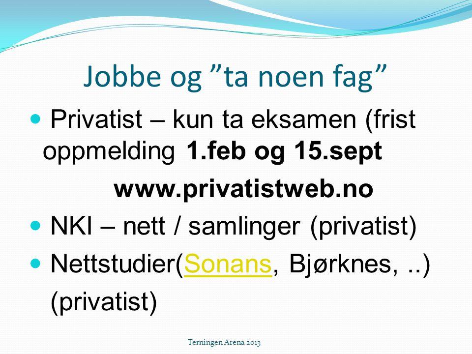 Jobbe og ta noen fag Privatist – kun ta eksamen (frist oppmelding 1.feb og 15.sept. www.privatistweb.no.