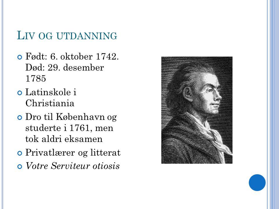 Liv og utdanning Født: 6. oktober 1742. Død: 29. desember 1785
