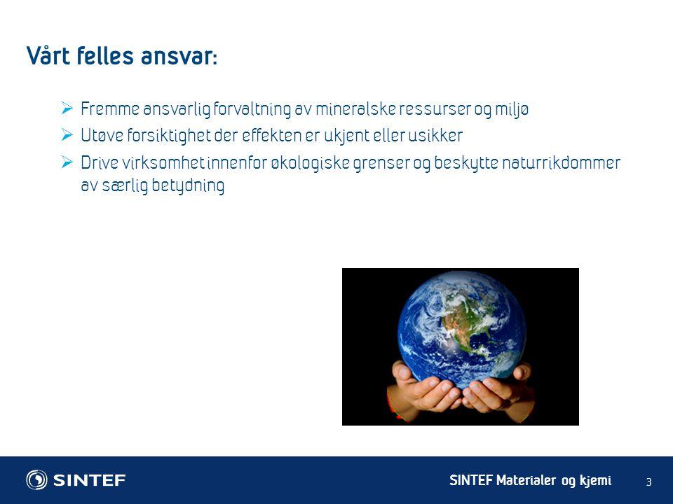 Vårt felles ansvar: Fremme ansvarlig forvaltning av mineralske ressurser og miljø. Utøve forsiktighet der effekten er ukjent eller usikker.
