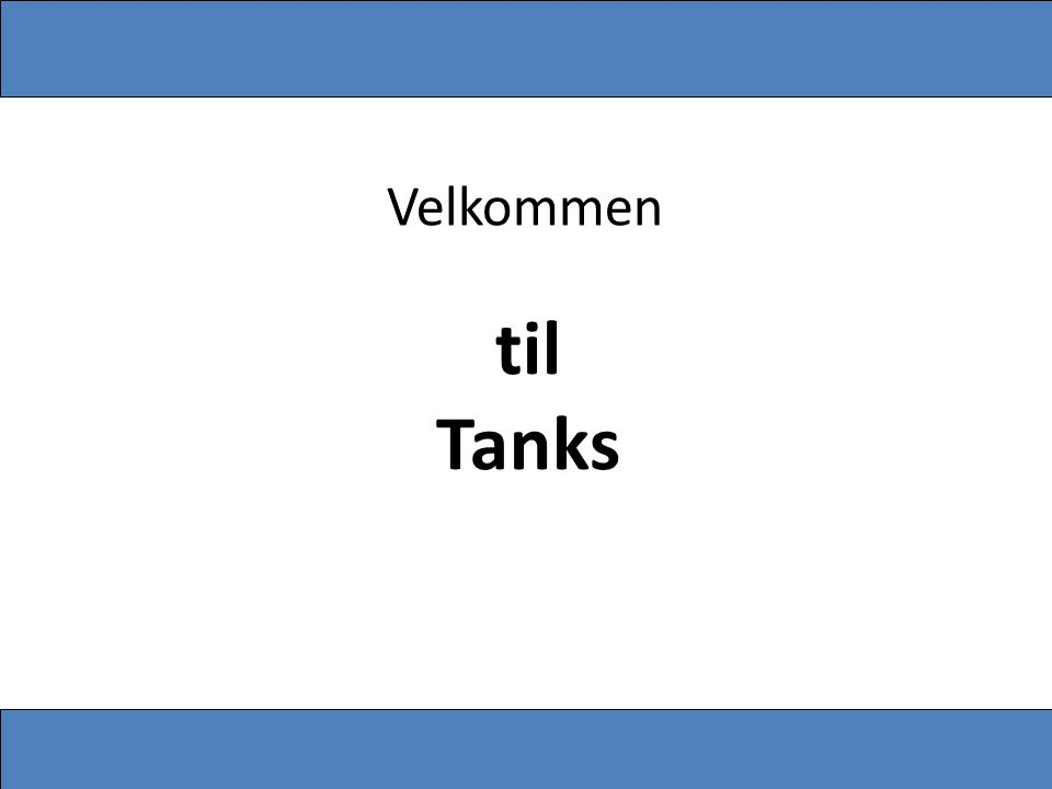 Velkommen til Tanks