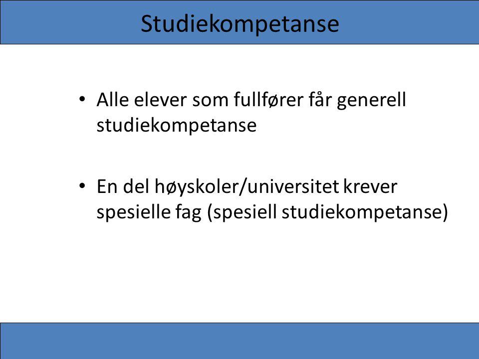 Studiekompetanse Alle elever som fullfører får generell studiekompetanse.