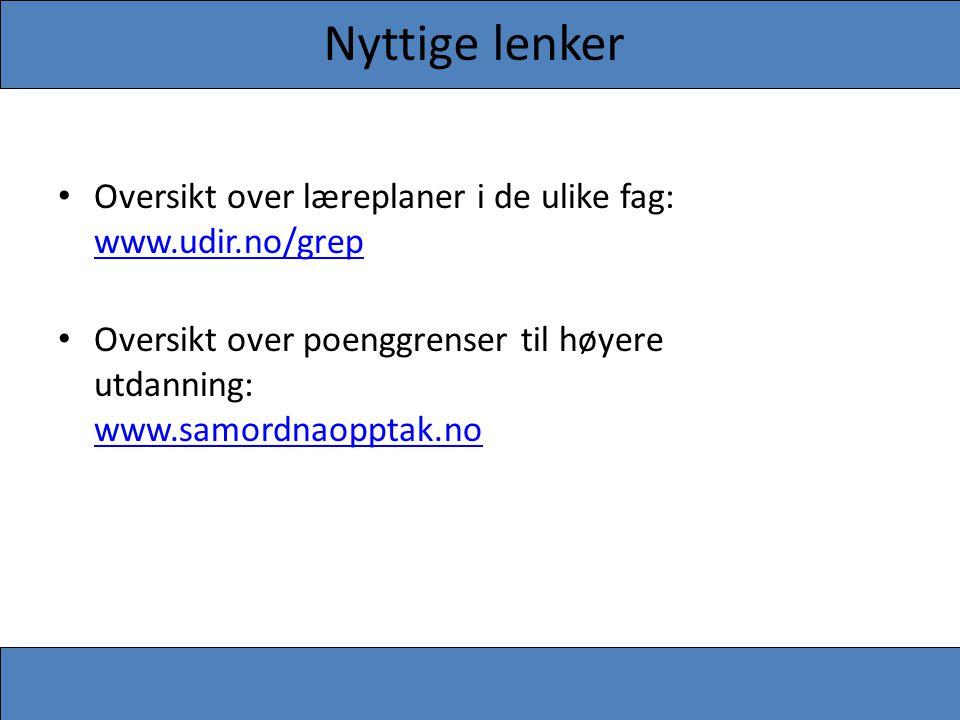 Nyttige lenker Oversikt over læreplaner i de ulike fag: www.udir.no/grep.