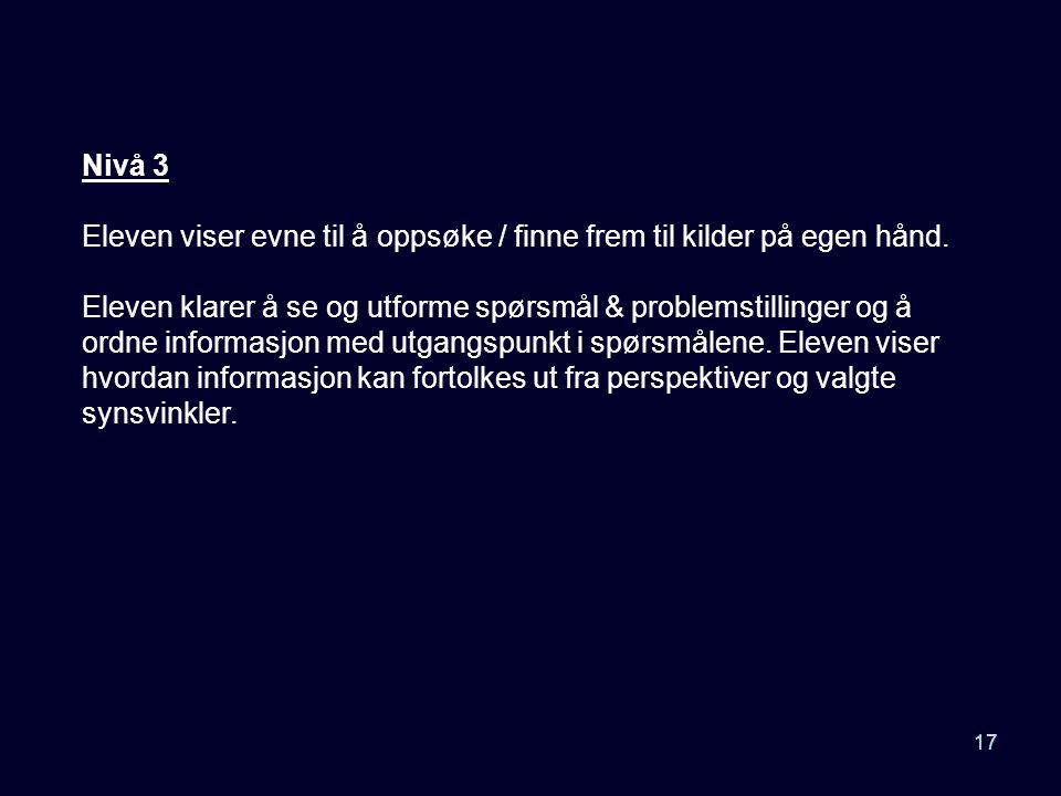 Nivå 3 Eleven viser evne til å oppsøke / finne frem til kilder på egen hånd.