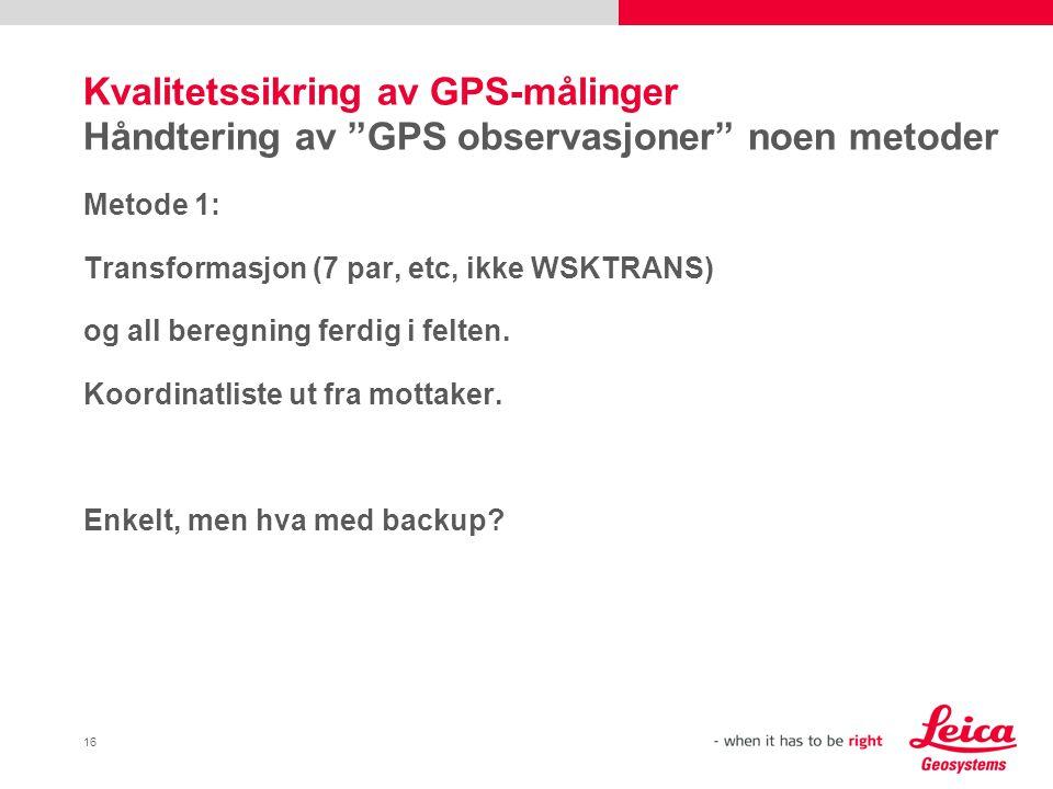Kvalitetssikring av GPS-målinger Håndtering av GPS observasjoner noen metoder