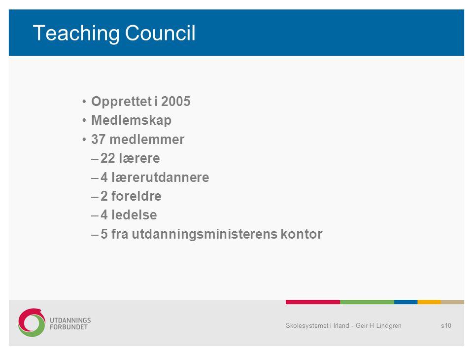 Teaching Council Opprettet i 2005 Medlemskap 37 medlemmer 22 lærere