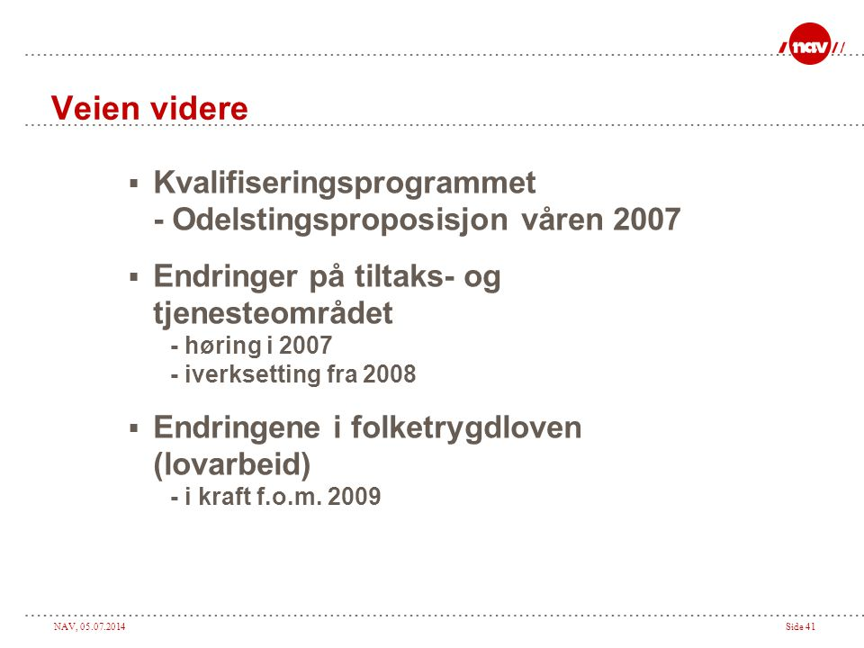Veien videre Kvalifiseringsprogrammet - Odelstingsproposisjon våren 2007. Endringer på tiltaks- og tjenesteområdet.
