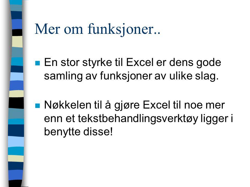 Mer om funksjoner.. En stor styrke til Excel er dens gode samling av funksjoner av ulike slag.