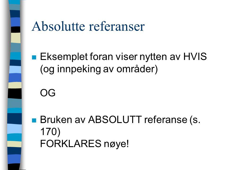 Absolutte referanser Eksemplet foran viser nytten av HVIS (og innpeking av områder) OG.