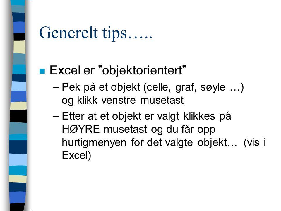 Generelt tips….. Excel er objektorientert