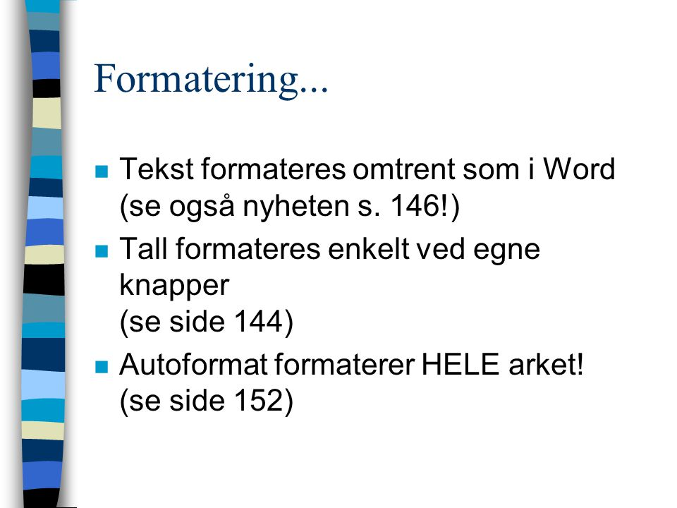 Formatering... Tekst formateres omtrent som i Word (se også nyheten s. 146!) Tall formateres enkelt ved egne knapper (se side 144)