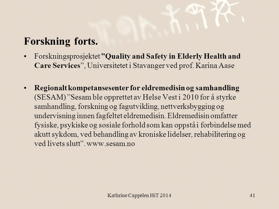 Forskning forts. Forskningsprosjektet Quality and Safety in Elderly Health and Care Services , Universitetet i Stavanger ved prof. Karina Aase.