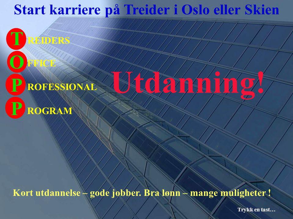Utdanning! TO P P Start karriere på Treider i Oslo eller Skien REIDERS