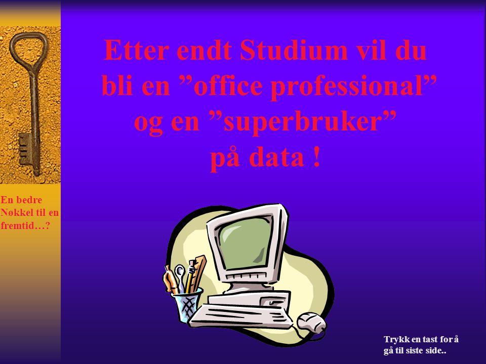 Etter endt Studium vil du bli en office professional