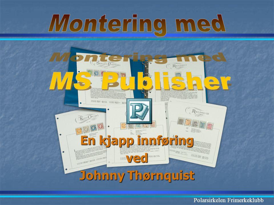 Montering med MS Publisher En kjapp innføring ved Johnny Thørnquist