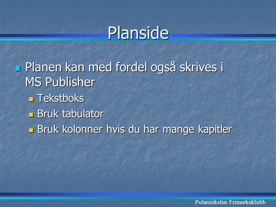 Planside Planen kan med fordel også skrives i MS Publisher Tekstboks